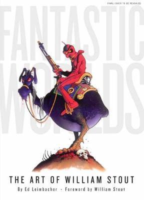 Fantastic Worlds: The Art of William Stout (Hardback)