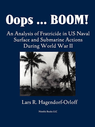 OOPS! Boom! an Analysis of Fratricide in US Naval Surface and Submarine Forces in World War II (Paperback)