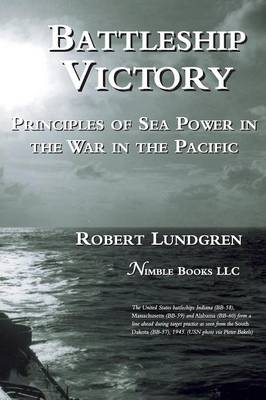 Battleship Victory: Principles of Sea Power in the War in the Pacific (Hardback)