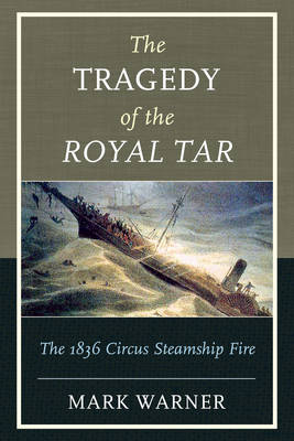 The Tragedy of the Royal Tar: The 1836 Circus Steamship Fire (Paperback)