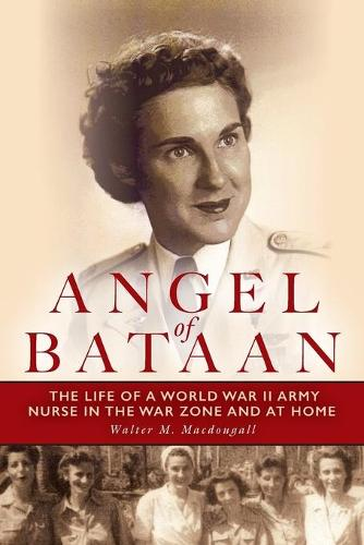 Angel of Bataan: The Life of a World War II Army Nurse in the War Zone and at Home (Paperback)