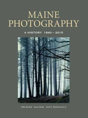 Maine Photography: A History, 1840-2015 (Hardback)
