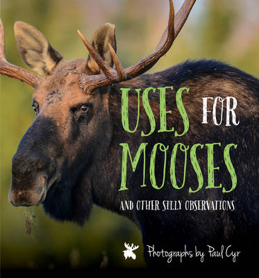 Uses for Mooses: And Other Silly Observations (Hardback)