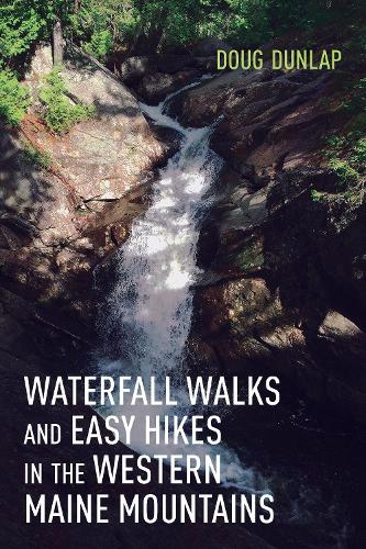 Waterfall Walks and Easy Hikes in the Western Maine Mountains (Paperback)