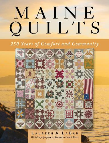 Maine Quilts: 250 Years of Comfort and Community (Hardback)