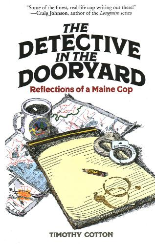 The Detective in the Dooryard: Reflections of a Maine Cop (Hardback)