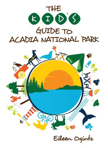 The Kid's Guide to Acadia National Park - Kid's Guides Series (Paperback)