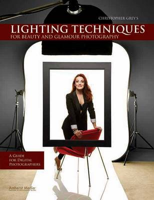 Christopher Grey's Lighting Techniques For Beauty And Glamour Photography: A Guide for Digital Photographers (Paperback)