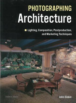 Lighting For Architectural Photography: The Digital Photographer's Guide to Flash and Ambient Lighting for Interior Spaces (Paperback)