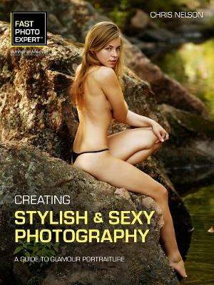 Creating Stylish & Sexy Photography: A Guide to Glamour Portraiture (Paperback)