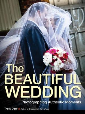 The Beautiful Wedding: Photography Techniques for Capturing Natural and Authentic Moments at Any Wedding (Paperback)
