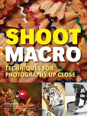 Shoot Macro: Professional Macrophotography Techniques for Exceptional Studio Images (Paperback)