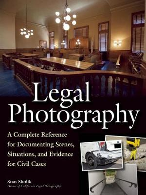 Legal Photography: A Complete Reference for Documenting Scenes, Situations, and Evidence for Civil Cases (Paperback)