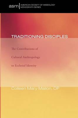 Traditioning Disciples: The Contributions of Cultural Anthropology to Ecclesial Identity - American Society of Missiology Monograph 08 (Paperback)