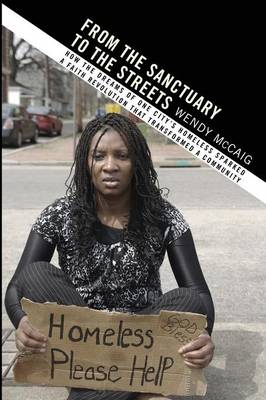 From the Sanctuary to the Streets: How the Dreams of One City's Homeless Sparked a Faith Revolution That Transformed a Community (Paperback)