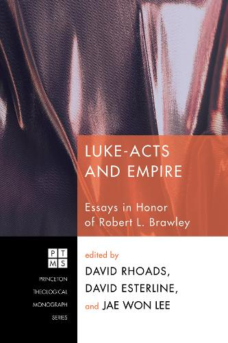 Luke-Acts and Empire: Essays in Honor of Robert L. Brawley - Princeton Theological Monograph S. (Paperback)