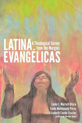 Latina Evangelicas: A Theological Survey from the Margins (Paperback)