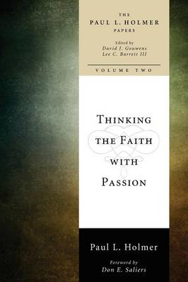 Thinking the Faith with Passion: Selected Essays: The Paul L. Holmer Papers (Paperback)