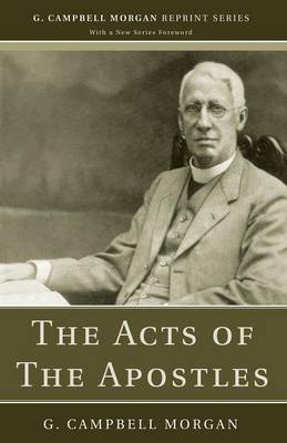 The Acts of the Apostles - G. Campbell Morgan Reprint (Paperback)