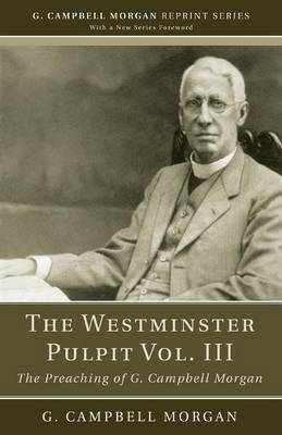 The Westminster Pulpit Vol. III - G. Campbell Morgan Reprint (Paperback)
