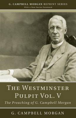 The Westminster Pulpit Vol. V - G. Campbell Morgan Reprint (Paperback)