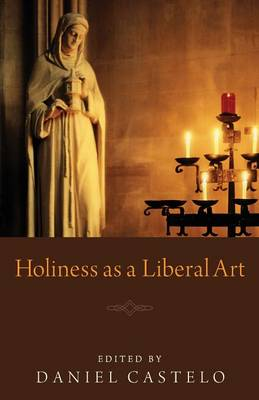 Holiness as a Liberal Art (Paperback)