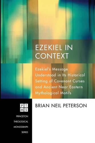Ezekiel in Context: Ezekiel's Message Understood in Its Historical Setting of Covenant Curses and Ancient Near Eastern Mythological Motifs (Paperback)