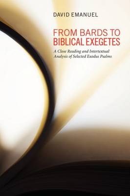 From Bards to Biblical Exegetes: A Close Reading and Intertextual Analysis of Selected Exodus Psalms (Paperback)