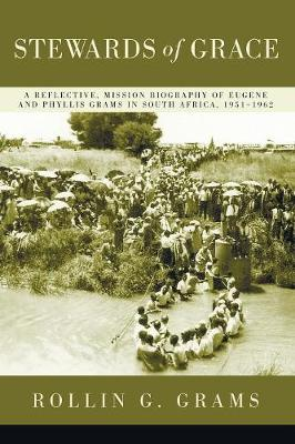 Stewards of Grace: A Reflective, Mission Biography of Eugene and Phyllis Grams in South Africa, 1951-1962 (Paperback)