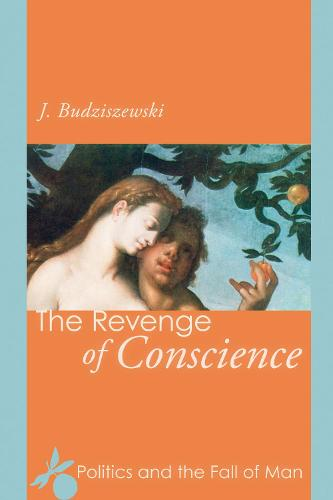 The Revenge of Conscience: Politics and the Fall of Man (Paperback)