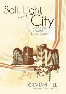 Salt, Light, and a City: Introducing Missional Ecclesiology (Paperback)
