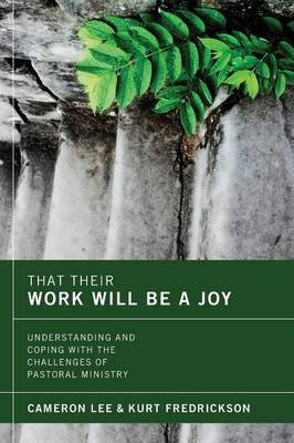 That Their Work Will Be a Joy: Understanding and Coping with the Challenges of Pastoral Ministry (Paperback)