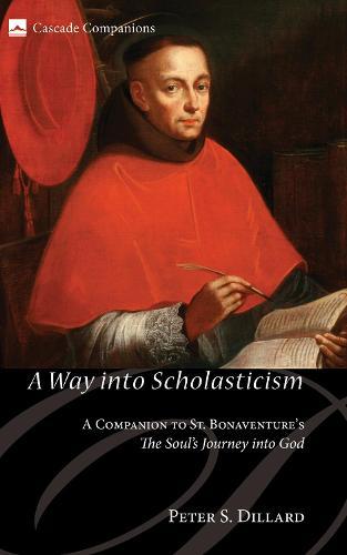 A Way Into Scholasticism: A Companion to St. Bonaventure's the Soul's Journey Into God (Paperback)