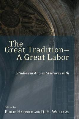 The Great Tradition, a Great Labor: Studies in Ancient-future Faith (Paperback)