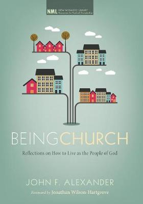 Being Church: Reflections on How to Live as the People of God - New Monastic Library: Resources for Radical Discipleship 10 (Paperback)