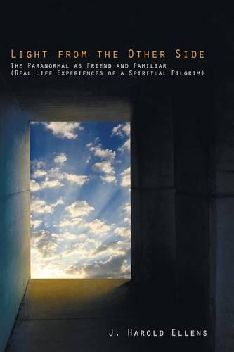 Light from the Other Side: The Paranormal as Friend and Familiar (Real Life Experiences of a Spiritual Pilgrim) (Paperback)