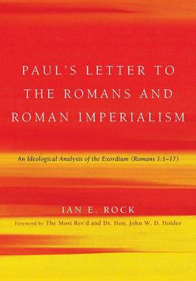 Paul's Letter to the Romans and Roman Imperialism: An Ideological Analysis of the Exordium (Romans 1:117) (Paperback)