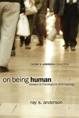 On Being Human: Essays in Theological Anthropology - Ray S. Anderson Collection (Paperback)