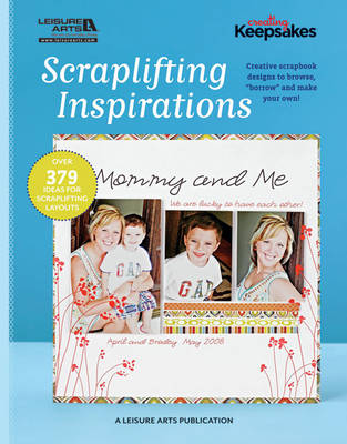 """Scraplifting Inspirations: Creative Scrapbook Designs to Browse, """"Borrow"""" and Make Your Own! - Creating Keepsakes (Paperback)"""