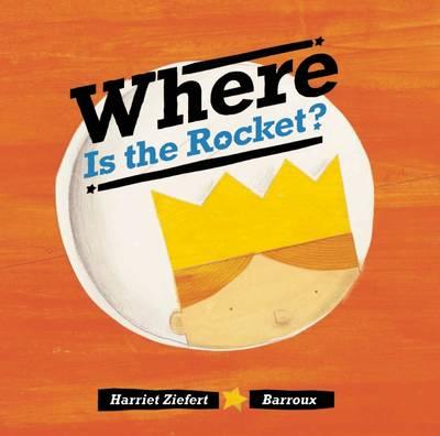 Where Is the Rocket? (Hardback)