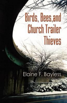 Birds, Bees, and Church Trailer Thieves (Paperback)