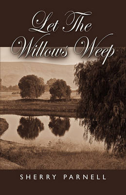 Let the Willows Weep (Paperback)
