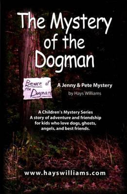 THE Mystery of the Dogman: A Story of Adventure and Friendship for Kids Who Love Dogs, Ghosts, Angels and Best Friends - A Jenny & Pete Mystery (Paperback)