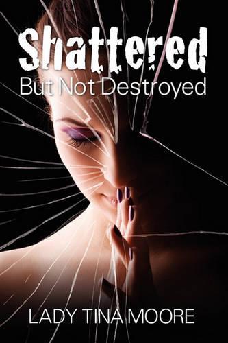 Shattered But Not Destroyed (Paperback)