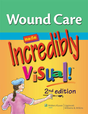 Wound Care Made Incredibly Visual! - Incredibly Easy! Series (R) (Paperback)