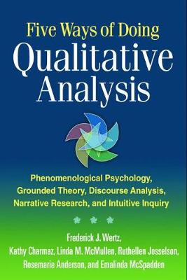 Five Ways of Doing Qualitative Analysis: Phenomenological Psychology, Grounded Theory, Discourse Analysis, Narrative Research, and Intuitive Inquiry (Hardback)