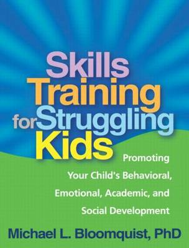 Skills Training for Struggling Kids: Promoting Your Child's Behavioral, Emotional, Academic, and Social Development (Paperback)