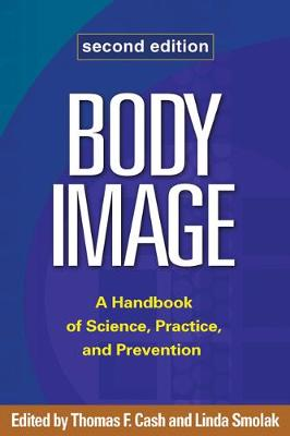 Body Image: A Handbook of Science, Practice, and Prevention (Hardback)