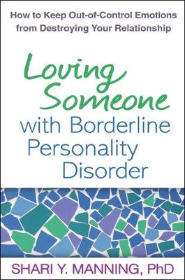 Loving Someone with Borderline Personality Disorder: How to Keep Out-of-Control Emotions from Destroying Your Relationship (Hardback)