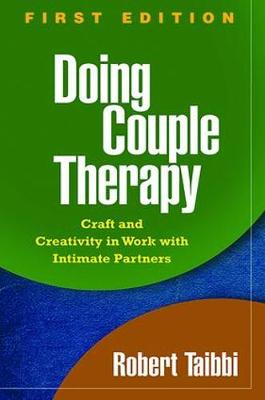 Doing Couple Therapy: Craft and Creativity in Work with Intimate Partners - The Guilford Family Therapy (Paperback)